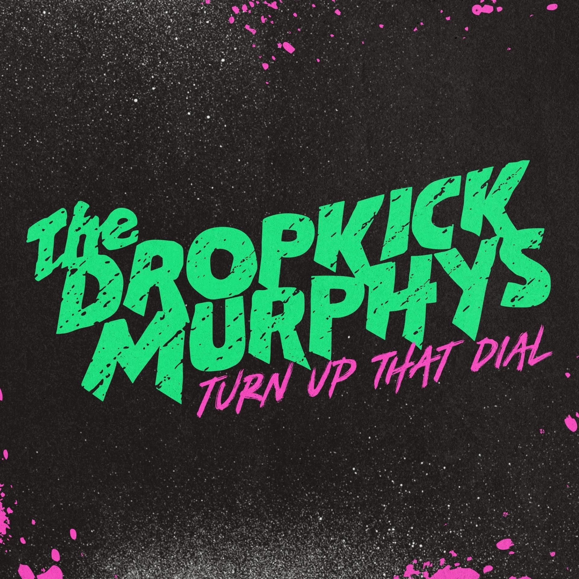Turn up that dial dropkick murphys